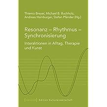 Resonanz - Rhythmus - Synchronisierung: Interaktionen in Alltag, Therapie und Kunst (Edition Kulturwissenschaft)