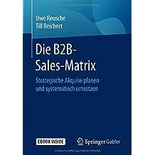 Die B2B-Sales-Matrix: Strategische Akquise planen und systematisch umsetzen