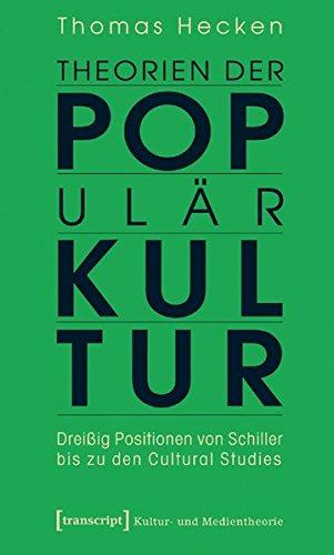 Theorien der Populärkultur: Dreißig Positionen von Schiller bis zu den Cultural Studies (Kultur- und Medientheorie)