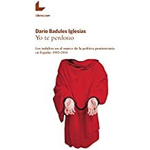 Yo te perdono: Los indultos en el marco de la política penitenciaria en España: 1982-2014 (Spanish Edition)