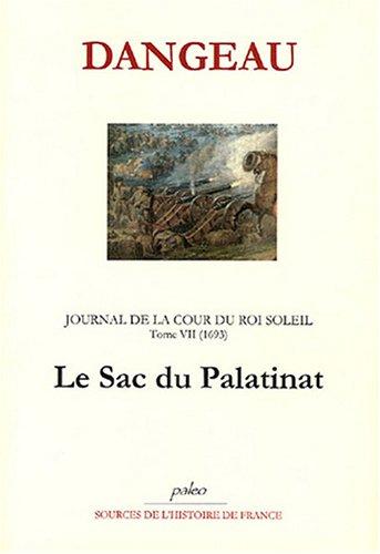 Journal d'un courtisan à la Cour du Roi Soleil : Tome 7, Le sac du Palatinat (1693) par Marquis de Dangeau