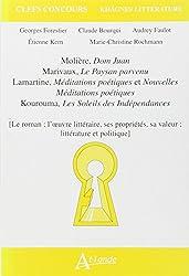 Molière, Dom Juan ; Marivaux, Le Paysan parvenu ; Lamartine, Méditations poétiques et Nouvelles Méditations poétiques ; Kourouma, Les Soleils des ... littérature et politique. Khâgnes littérature