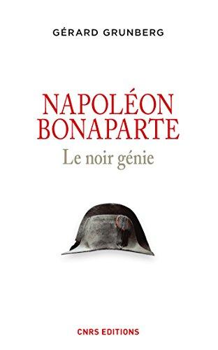 Napoléon Bonaparte. Le noir génie: Le noir génie