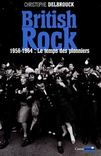 British Rock - 1956-1964 : Le temps des ...