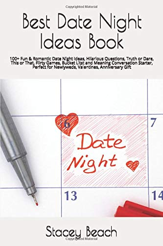 Best Date Night Ideas Book: 100+ Fun & Romantic Date Night Ideas, Hilarious Questions, Truth or Dare, This or That, Flirty Games, Bucket Litst and ... for Newlyweds, Valentines, Anniversary Gift