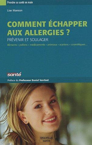 Comment échapper aux allergies ? : Prévenir et soulager par Lise Manson