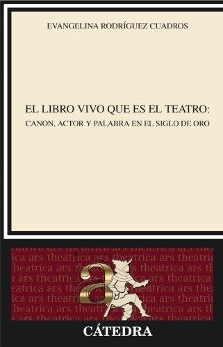 El libro vivo que es el teatro: Canon, actor y palabra en el Siglo de Oro (Crítica Y Estudios Literarios) por Evangelina Rodríguez Cuadros