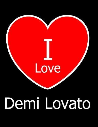 I Love Demi Lovato: Large Black Notebook/Journal for Writing 100 Pages, Demi Lovato Gift for Girls, Boys, Women and Men