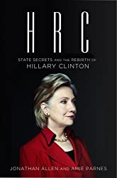 HRC: State Secrets and the Rebirth of Hillary Clinton by Jonathan Allen (2014-02-11)