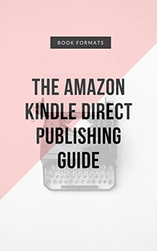 The Amazon Kindle Direct Publishing Guide: A step-by-step guide to ...