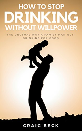How To Stop Drinking Without Willpower: The Unusual Way A Family Man Quit Drinking For Good (English Edition)