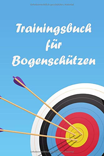Trainingsbuch für Bogenschützen: : Verbessere dich beim Bogenschießen mit diesem Tagebuch im handlichen 6x9 Format