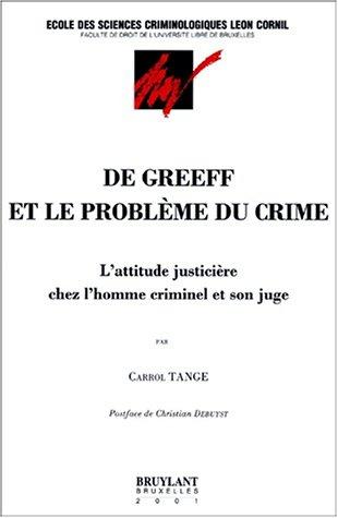De Greeff et le problème du crime. L'attitude justicière chez l'homme criminel et son juge par Carrol Tange