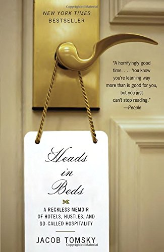 Heads in Beds : A Reckless Memoir of Hotels, Hustles, and So-Called Hospitality (Anchor Books)