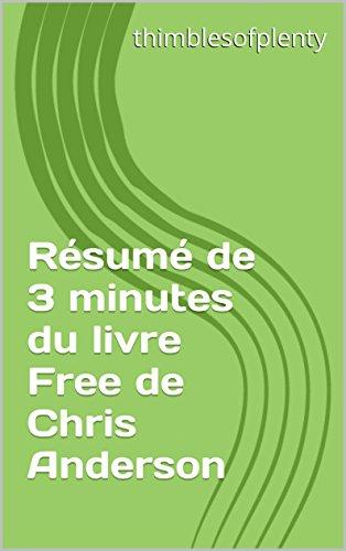 Résumé de 3 minutes du livre  Free de  Chris Anderson (thimblesofplenty 3 Minute Business Book Summary t. 1)