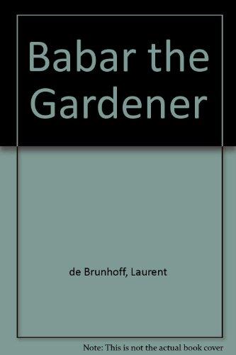 Babar the gardener.