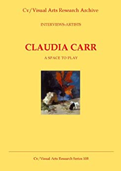 Claudia Carr: A Space To Play (Cv/Visual Arts Research Book 108) by [James, Nicholas]
