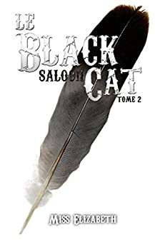 Le Black Cat Saloon tome 2 par [Elizabeth, Miss]