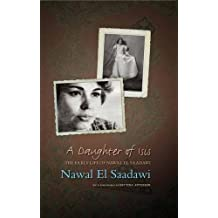 A Daughter of Isis: The Early Life of Nawal El Saadawi: The Autobiography of Nawal El Saadawi