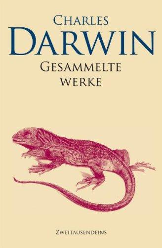 ZWEITAUSENDEINS Gesammelte Werke: Reise eines Naturforschers um die Welt, Über die Entstehung der Arten, Die Abstammung des Menschen, Der Ausdruck der Gemütsbewegungen