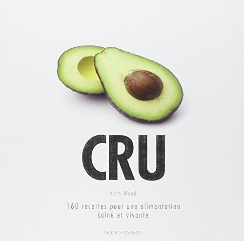Cru : 160 recettes pour une alimentation saine et vivante par Kate Wood