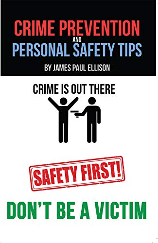 Crime Prevention and Personal Safety Tips (English Edition) por James Ellison