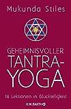 Geheimnisvoller Tantra-Yoga: 18 Lektionen in Glückseligkeit