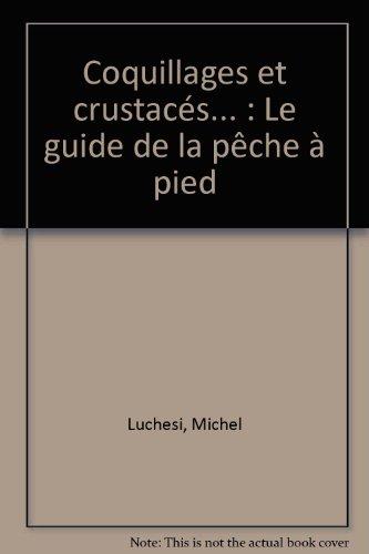 Coquillages et crustacés... : Le guide de la pêche à pied par Michel Luchesi