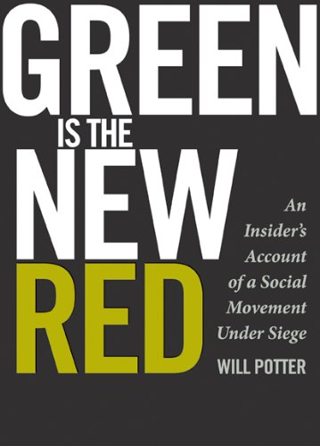 Green Is the New Red: An Insiders Account of a Social Movement Under Siege (