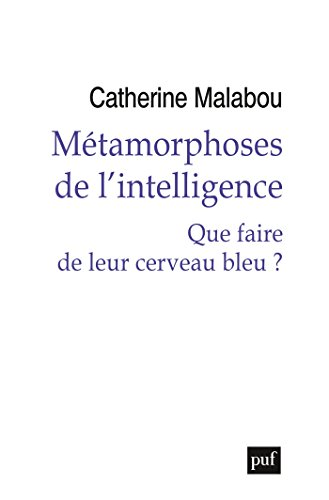 Métamorphoses de l'intelligence: Que faire de leur cerveau bleu ?