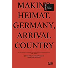 Making Heimat: Germany, Arrival Country (Mostra Internazionale Di Architecttura) (Deutsch-Englisch)