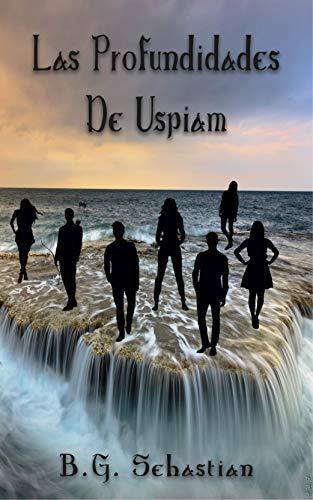 Las Profundidades De Uspiam (Las Gemas De Uspiam nº 2) por B.G. Sebastian