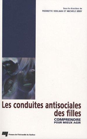 Les conduites antisociales des filles : Comprendre pour mieux agir par Pierrette Verlaan, Michèle Déry, Farzaneh Pahlavan, Thérèse Besnard, Collectif