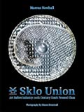 SKLO Union: Art Before Industry: 20th Century Czech Pressed Glass