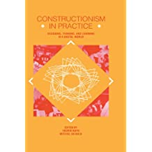 Constructionism in Practice: Designing, Thinking, and Learning in A Digital World (English Edition)