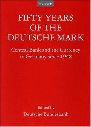 fifty-years-of-the-deutsche-mark-central-bank-and-the-currency-in-germany-since-1948-central-bank-an