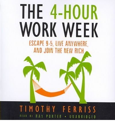 THE 4-HOUR WORK WEEK: ESCAPE 9-5, LIVE ANYWHERE, AND JOIN THE NEW RICH [The 4-Hour Work Week: Escape 9-5, Live Anywhere, and Join the New Rich ] BY Ferriss, Timothy(Author)Compact Disc 01-Apr-2007