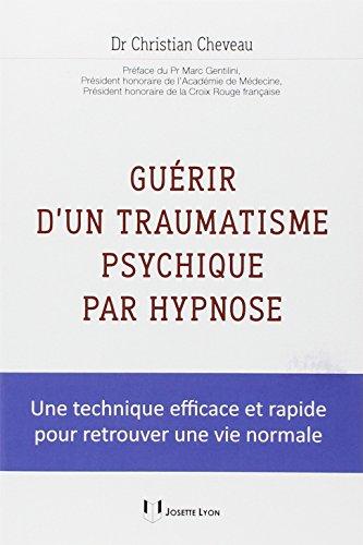Guérir d'un traumatisme psychique par hypnose : Une technique efficace et rapide pour retrouver une vie normale