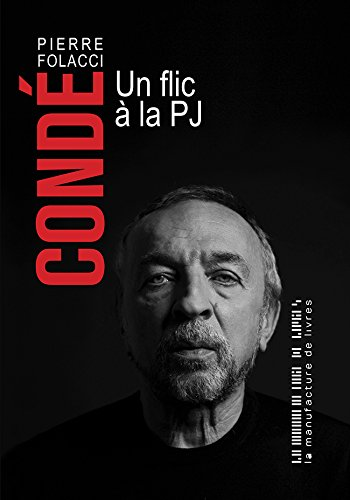 Condé. Un flic à la PJ (DOCUMENTS) par Pierre Folacci
