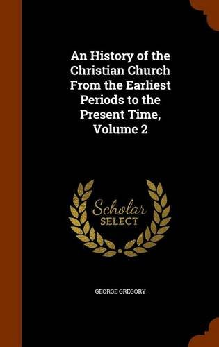 An History of the Christian Church From the Earliest Periods to the Present Time, Volume 2