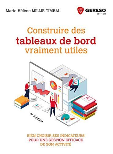 Construire des tableaux de bord vraiment utiles: Bien choisir ses indicateurs pour une gestion efficace de son activité par Marie-Hélène Millie-Timbal