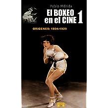 El Boxeo en el Cine 1. Orígenes: 1894-1929 (Spanish Edition)