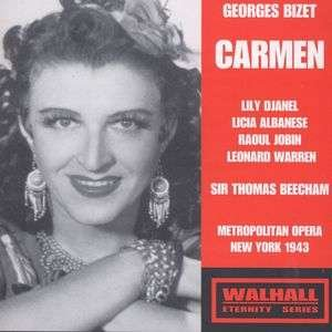 Georges Bizet: Carmen [ New York -- March 27, 1943: Lily Djanel, Licia Albanese, Raoul Jobin, Leonard Warren; Sir Thomas Beecham]