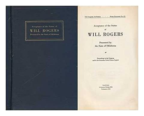 Acceptance of the Statue of Will Rogers Presented by the State of Oklahoma. Proceedings in the Congress and in the Rotunda, United States Capitol