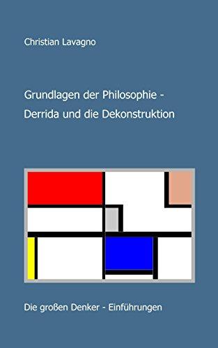 Grundlagen der Philosophie - Derrida und die Dekonstruktion: Die großen Denker - Einführungen
