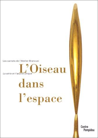 Les Carnets de l'atelier Brancusi : L'Oiseau dans l'espace, exposition, Galerie de l'atelier Brancusi, 27 juin-30 septembre 2001