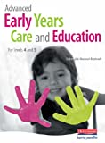 Advanced Early Years Care and Education (for NVQ 4 and Foundation Degrees): For Levels 4 and 5