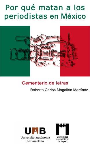 Por qué matan a los periodistas en México: Cementerio de Letras por Roberto Carlos Magallón Martínez