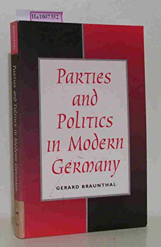 Parties And Politics In Modern Germany por Gerard Braunthal