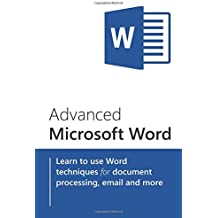 Advanced Microsoft Word: Learn to use Word techniques for document processing, email and more